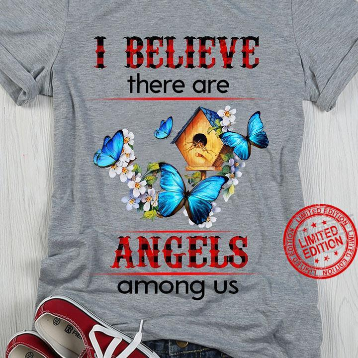 I Believe Ther Are Angels Among Us Shirt